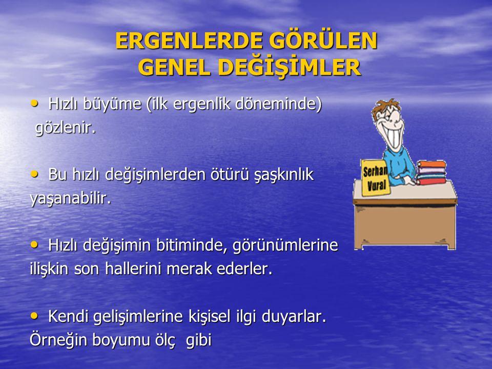 ERGENLERDE GÖRÜLEN GENEL DEĞİŞİMLER