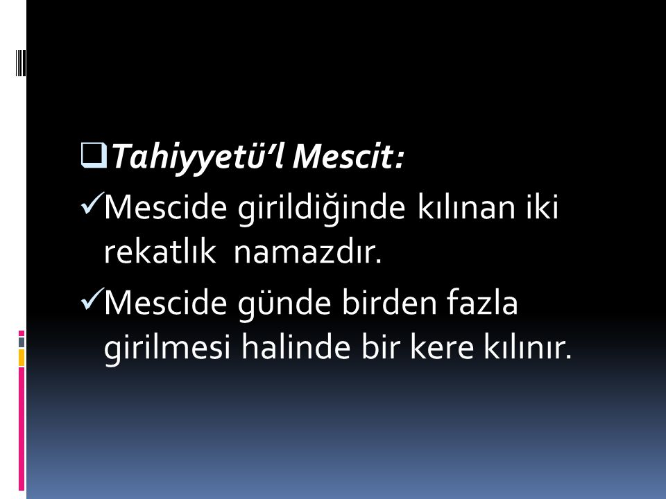 Tahiyyetü'l Mescit: Mescide girildiğinde kılınan iki rekatlık namazdır.