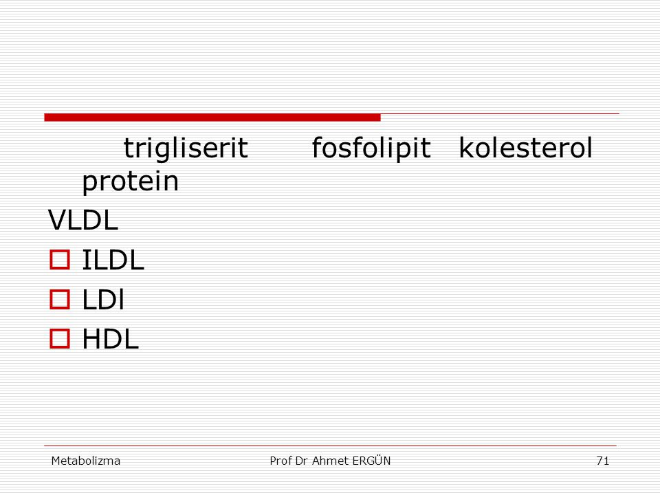 trigliserit fosfolipit kolesterol protein VLDL ILDL LDl HDL
