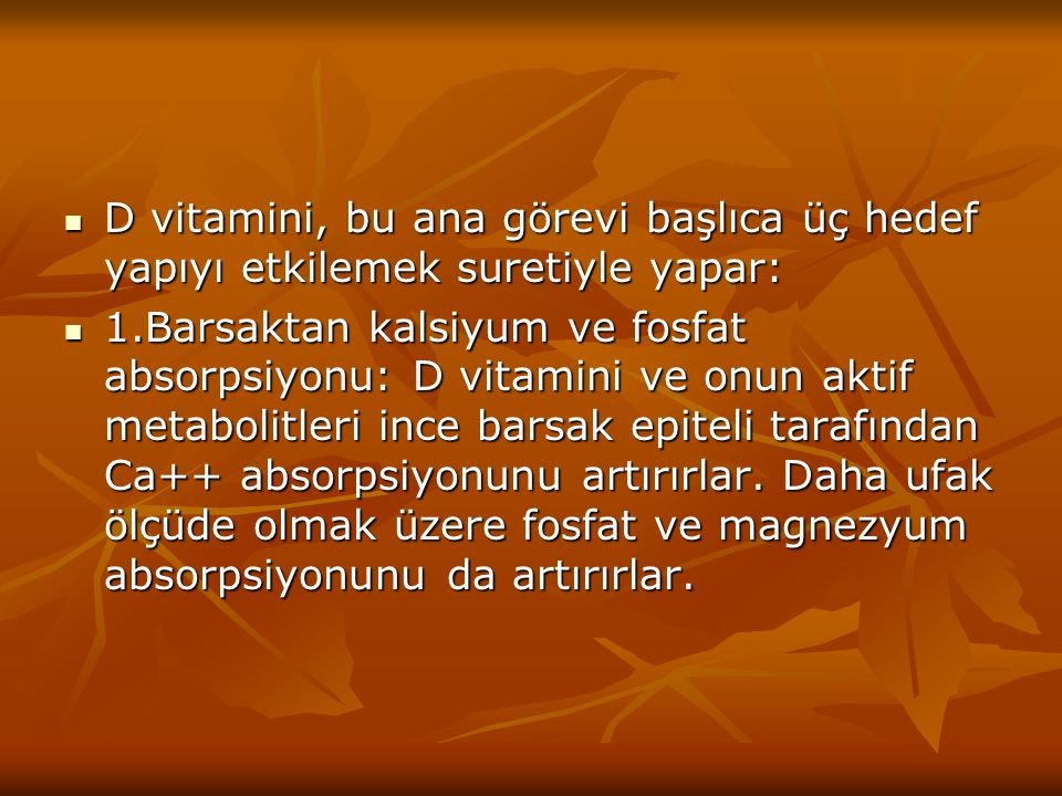 D vitamini, bu ana görevi başlıca üç hedef yapıyı etkilemek suretiyle yapar: