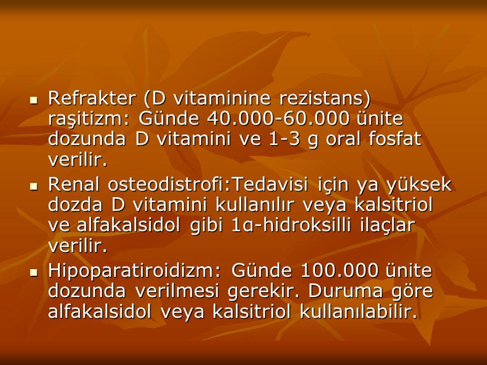 Refrakter (D vitaminine rezistans) raşitizm: Günde 40. 000-60