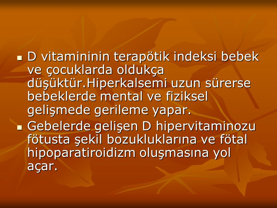 D vitamininin terapötik indeksi bebek ve çocuklarda oldukça düşüktür