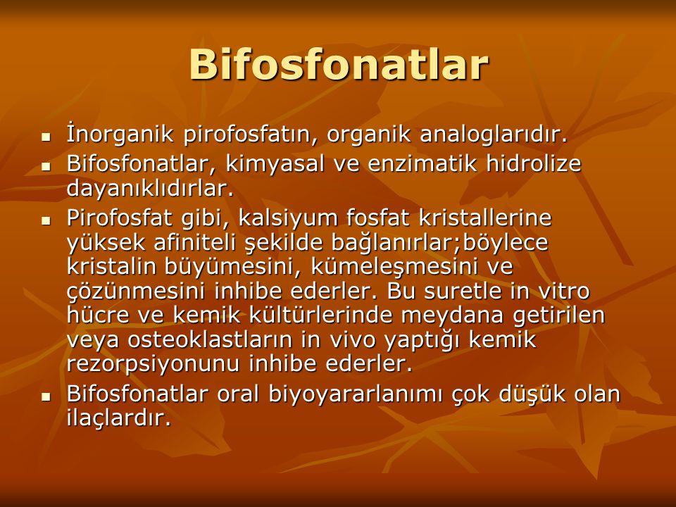 Bifosfonatlar İnorganik pirofosfatın, organik analoglarıdır.