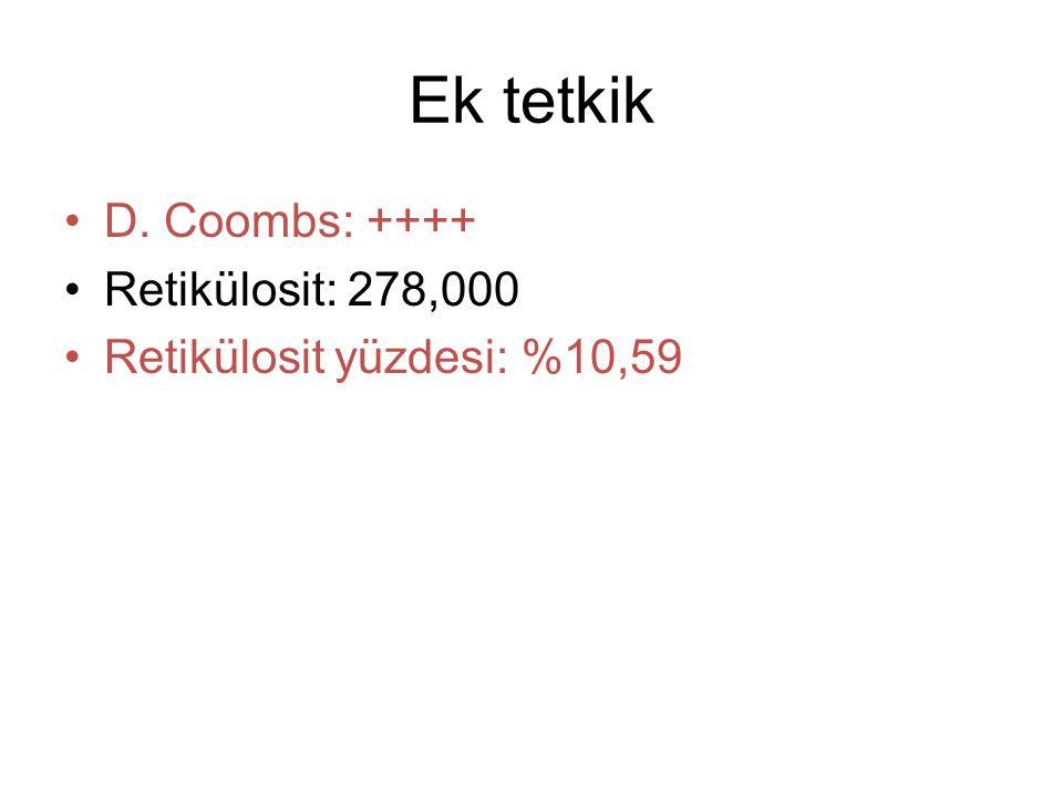 Ek tetkik D. Coombs: ++++ Retikülosit: 278,000