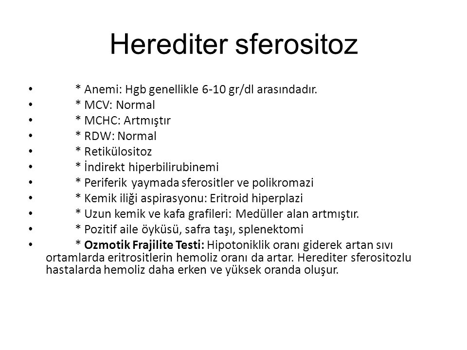 Herediter sferositoz * Anemi: Hgb genellikle 6-10 gr/dl arasındadır.
