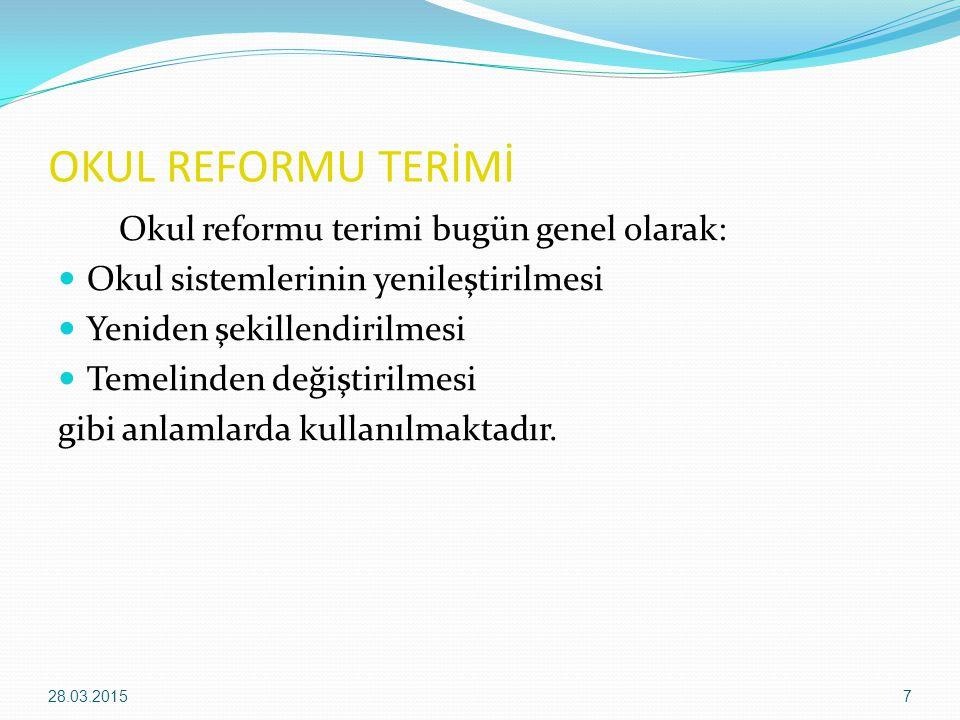 OKUL REFORMU TERİMİ Okul reformu terimi bugün genel olarak:
