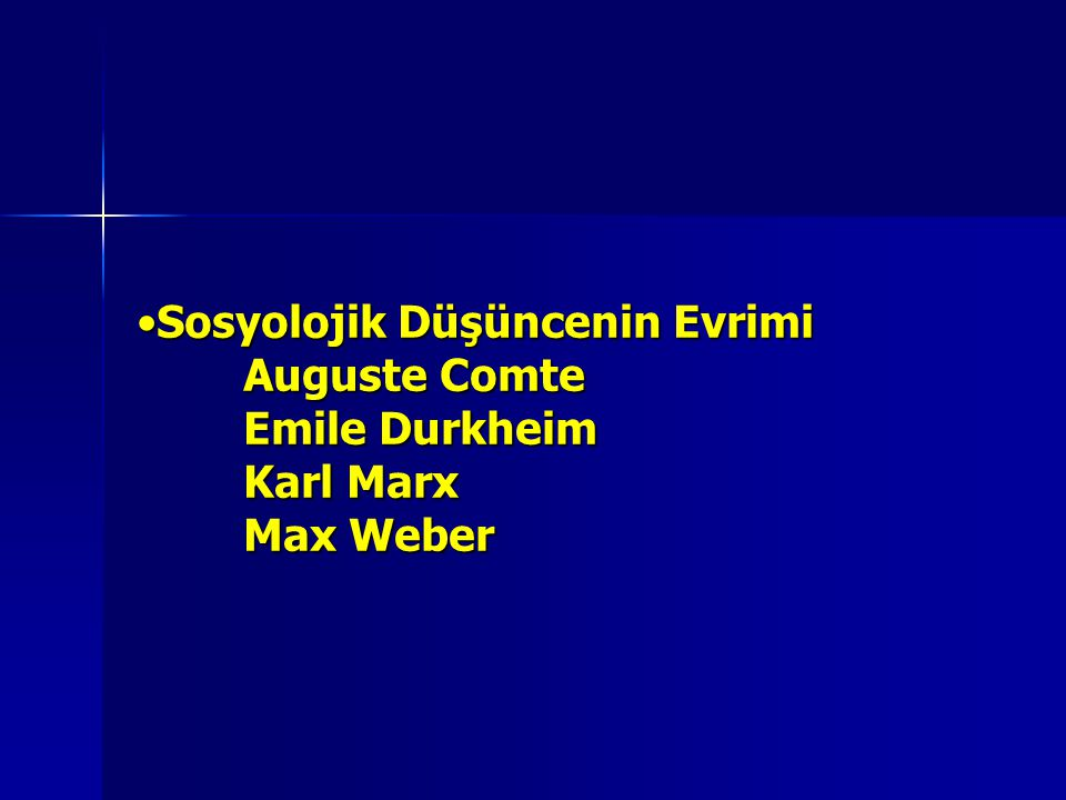 Sosyolojik Düşüncenin Evrimi. Auguste Comte. Emile Durkheim. Karl Marx