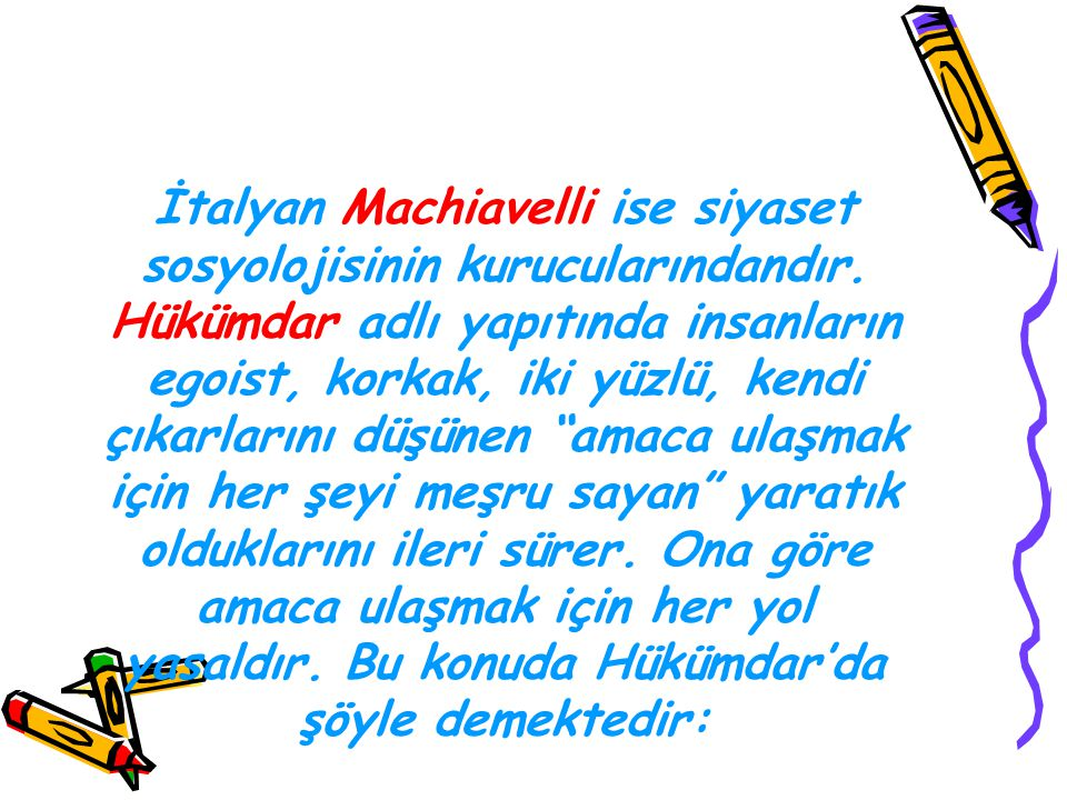 İtalyan Machiavelli ise siyaset sosyolojisinin kurucularındandır