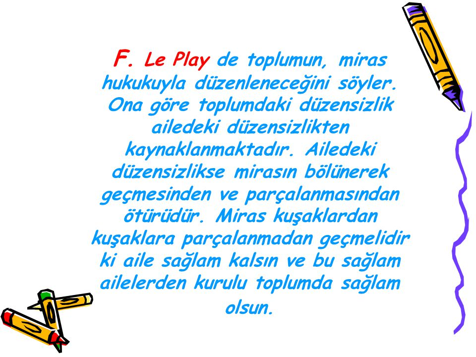 F. Le Play de toplumun, miras hukukuyla düzenleneceğini söyler
