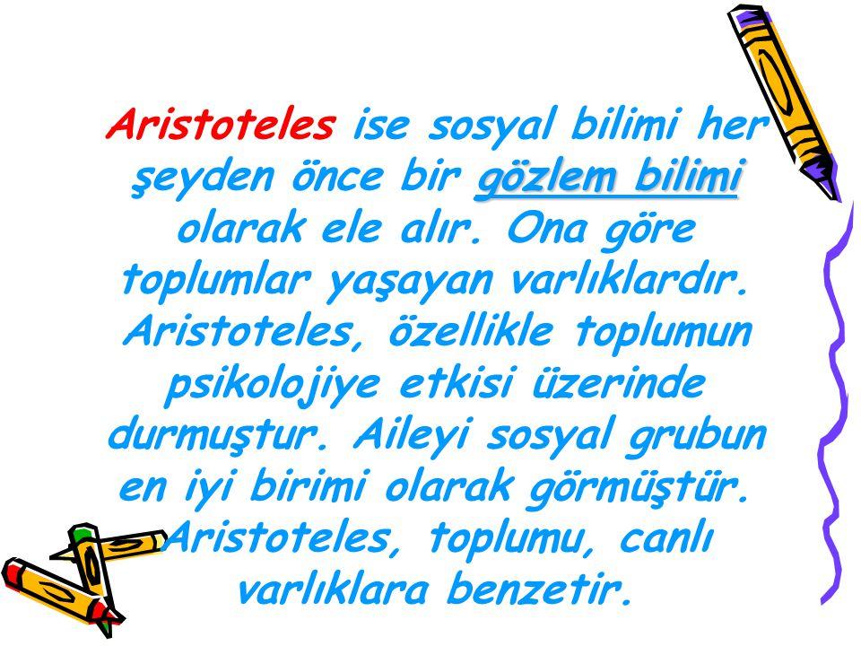 Aristoteles ise sosyal bilimi her şeyden önce bir gözlem bilimi olarak ele alır.