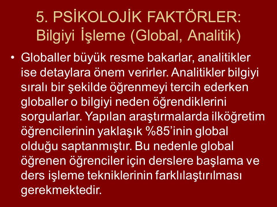 5. PSİKOLOJİK FAKTÖRLER: Bilgiyi İşleme (Global, Analitik)