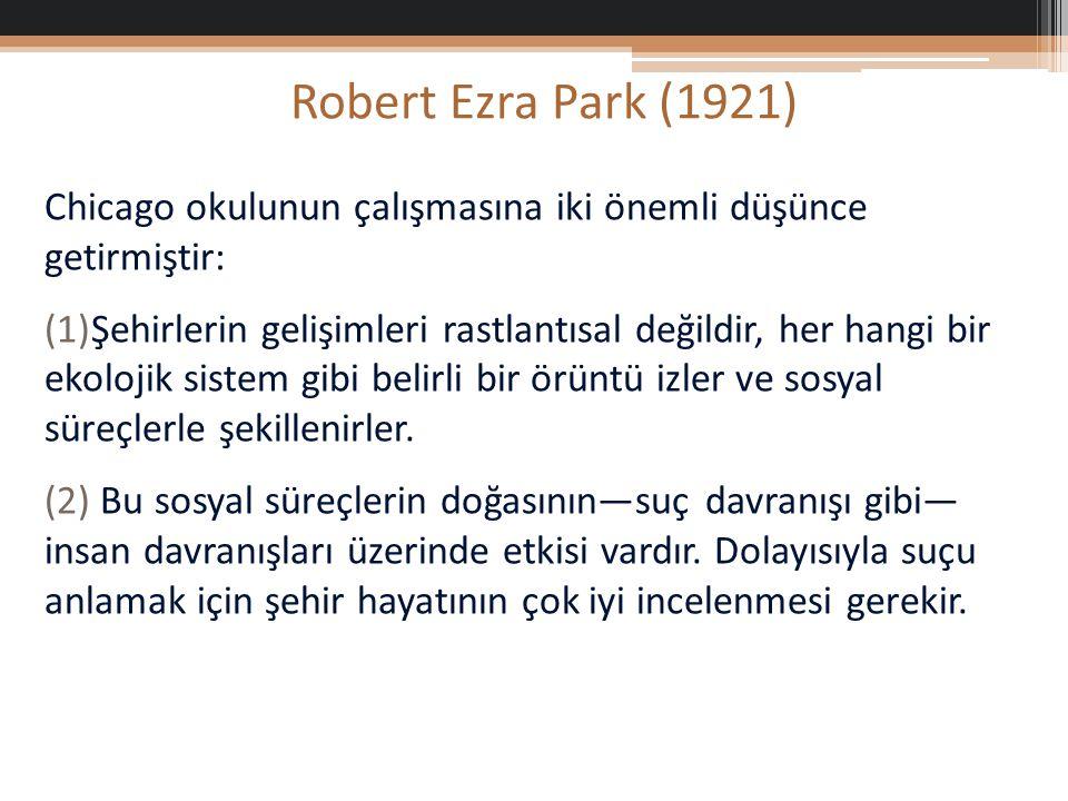 Robert Ezra Park (1921) Chicago okulunun çalışmasına iki önemli düşünce getirmiştir: