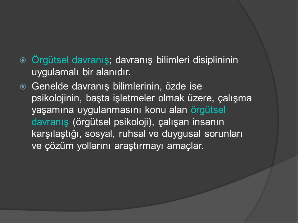 Örgütsel davranış; davranış bilimleri disiplininin uygulamalı bir alanıdır.