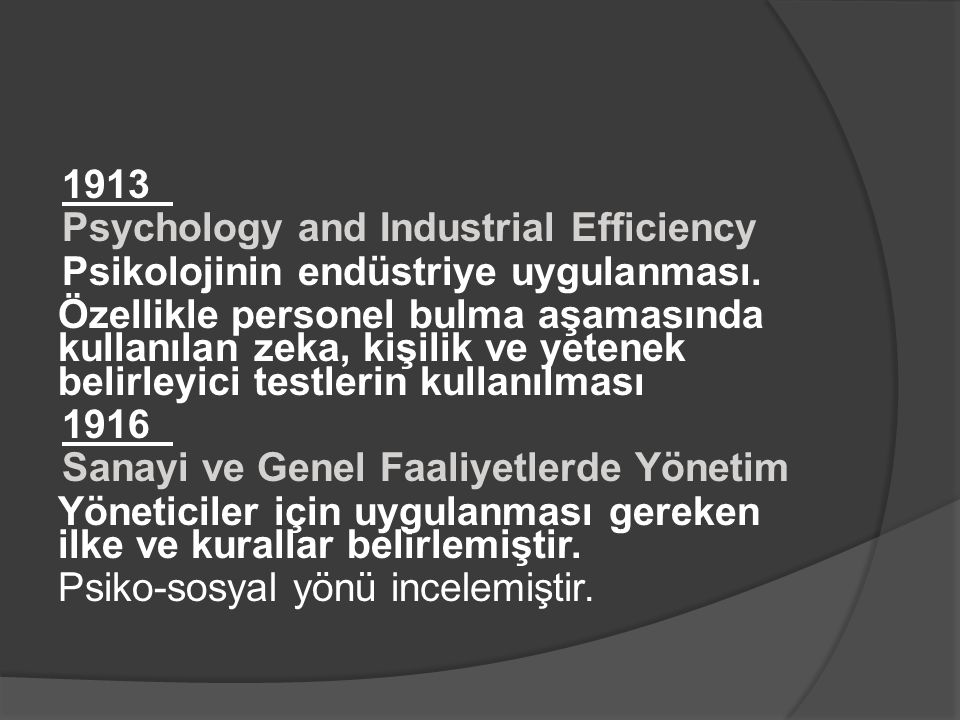 1913 Hugo MUNSTBERG Psychology and Industrial Efficiency Psikolojinin endüstriye uygulanması.