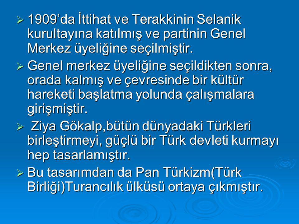 1909'da İttihat ve Terakkinin Selanik kurultayına katılmış ve partinin Genel Merkez üyeliğine seçilmiştir.