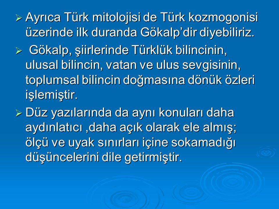 Ayrıca Türk mitolojisi de Türk kozmogonisi üzerinde ilk duranda Gökalp'dir diyebiliriz.