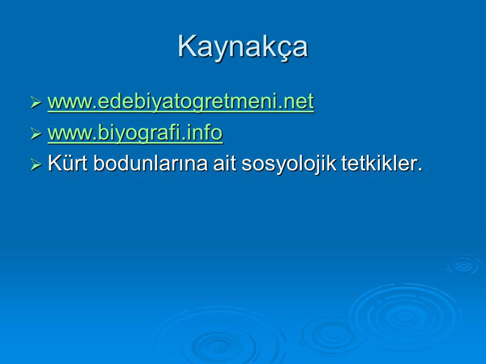 Kaynakça www.edebiyatogretmeni.net www.biyografi.info