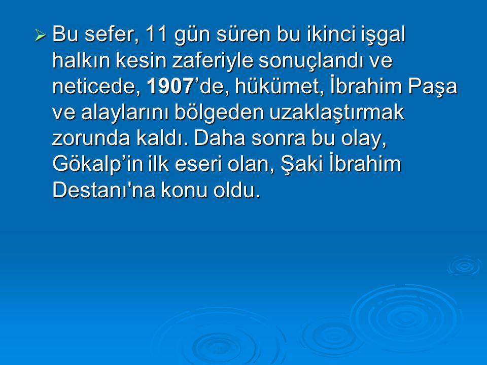 Bu sefer, 11 gün süren bu ikinci işgal halkın kesin zaferiyle sonuçlandı ve neticede, 1907'de, hükümet, İbrahim Paşa ve alaylarını bölgeden uzaklaştırmak zorunda kaldı.
