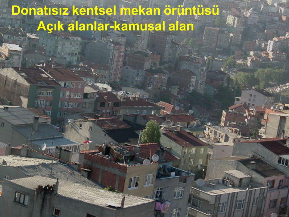 Donatısız kentsel mekan örüntüsü Açık alanlar-kamusal alan