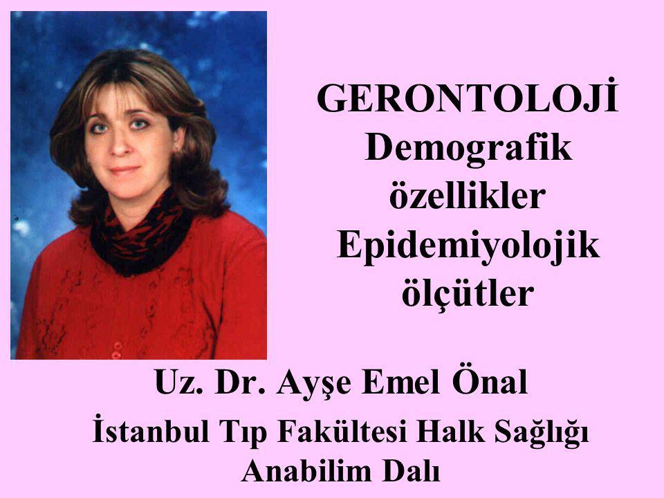 GERONTOLOJİ Demografik özellikler Epidemiyolojik ölçütler