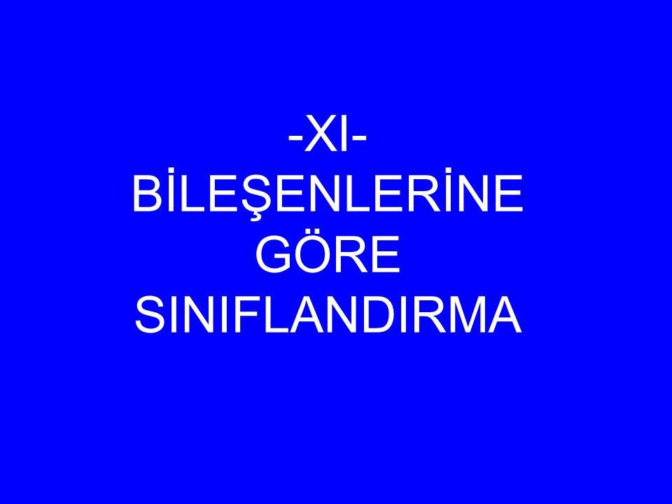 -XI- BİLEŞENLERİNE GÖRE SINIFLANDIRMA