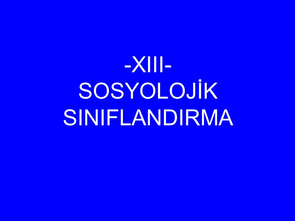 -XIII- SOSYOLOJİK SINIFLANDIRMA