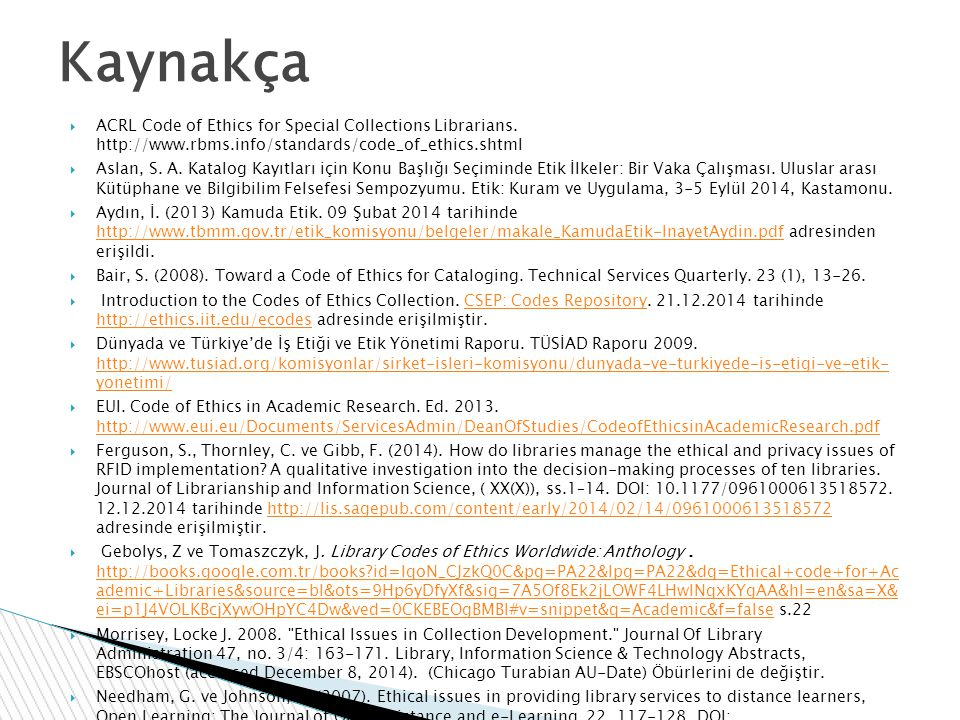 Kaynakça ACRL Code of Ethics for Special Collections Librarians. http://www.rbms.info/standards/code_of_ethics.shtml.
