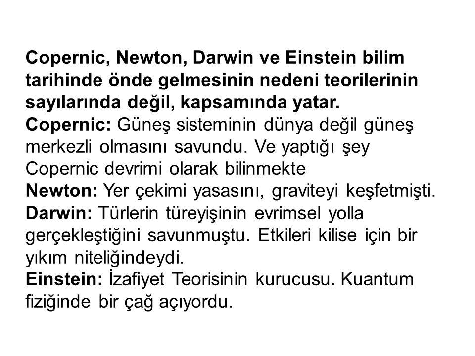 Copernic, Newton, Darwin ve Einstein bilim tarihinde önde gelmesinin nedeni teorilerinin sayılarında değil, kapsamında yatar.