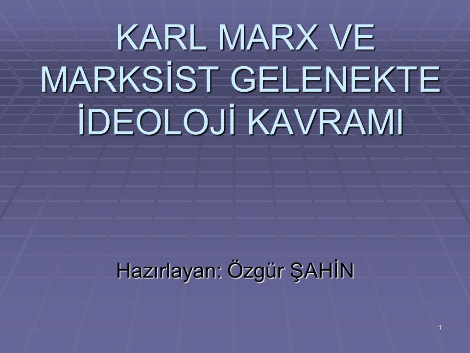 KARL MARX VE MARKSİST GELENEKTE İDEOLOJİ KAVRAMI