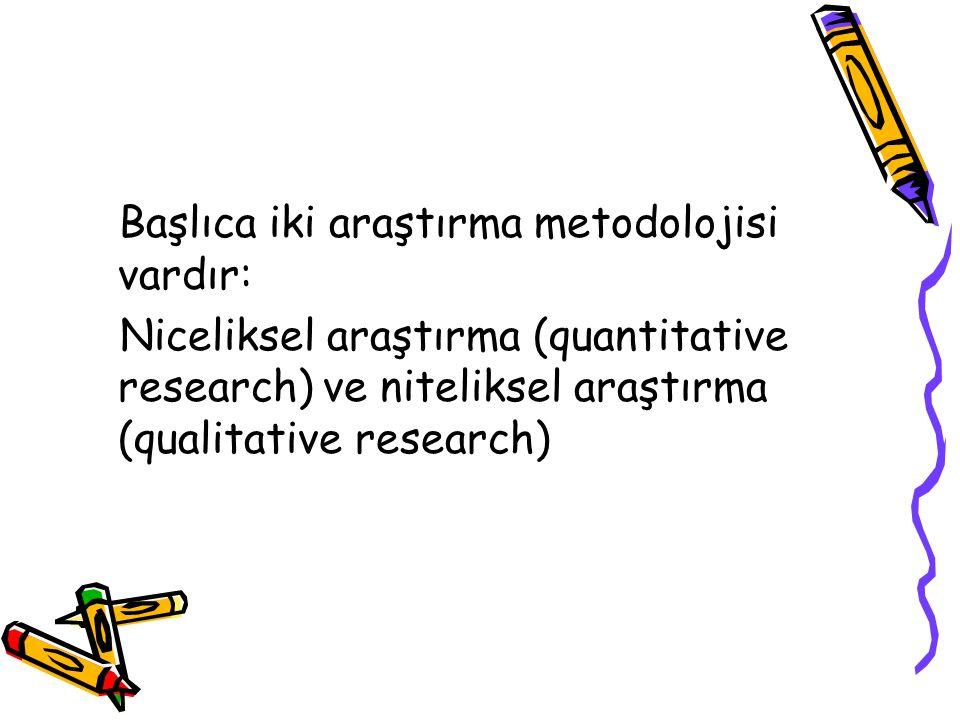 Başlıca iki araştırma metodolojisi vardır: