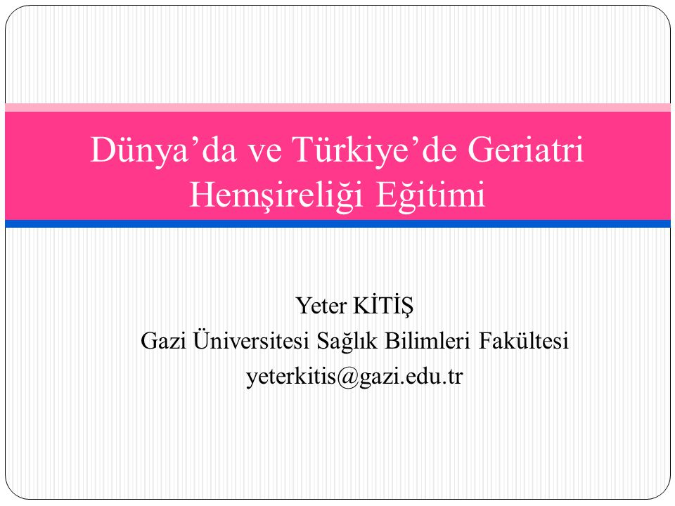 Dünya'da ve Türkiye'de Geriatri Hemşireliği Eğitimi