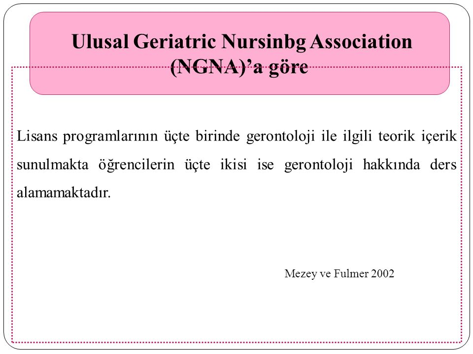 Ulusal Geriatric Nursinbg Association (NGNA)'a göre