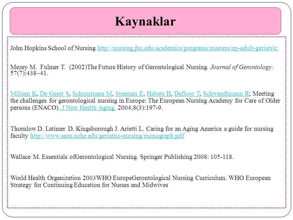 Kaynaklar John Hopkins School of Nursing http://nursing.jhu.edu/academics/programs/masters/np-adult-geriatric/