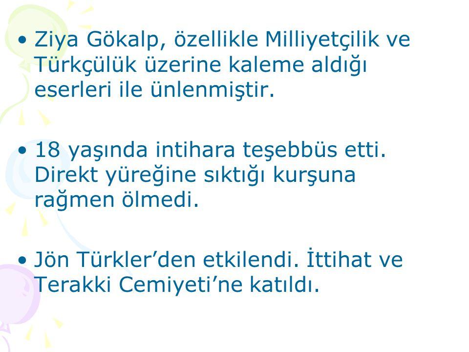 Ziya Gökalp, özellikle Milliyetçilik ve Türkçülük üzerine kaleme aldığı eserleri ile ünlenmiştir.