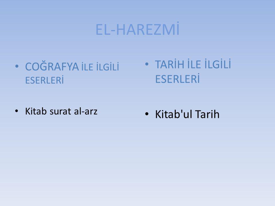 EL-HAREZMİ TARİH İLE İLGİLİ ESERLERİ COĞRAFYA İLE İLGİLİ ESERLERİ