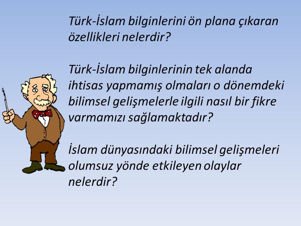 Türk-İslam bilginlerini ön plana çıkaran özellikleri nelerdir