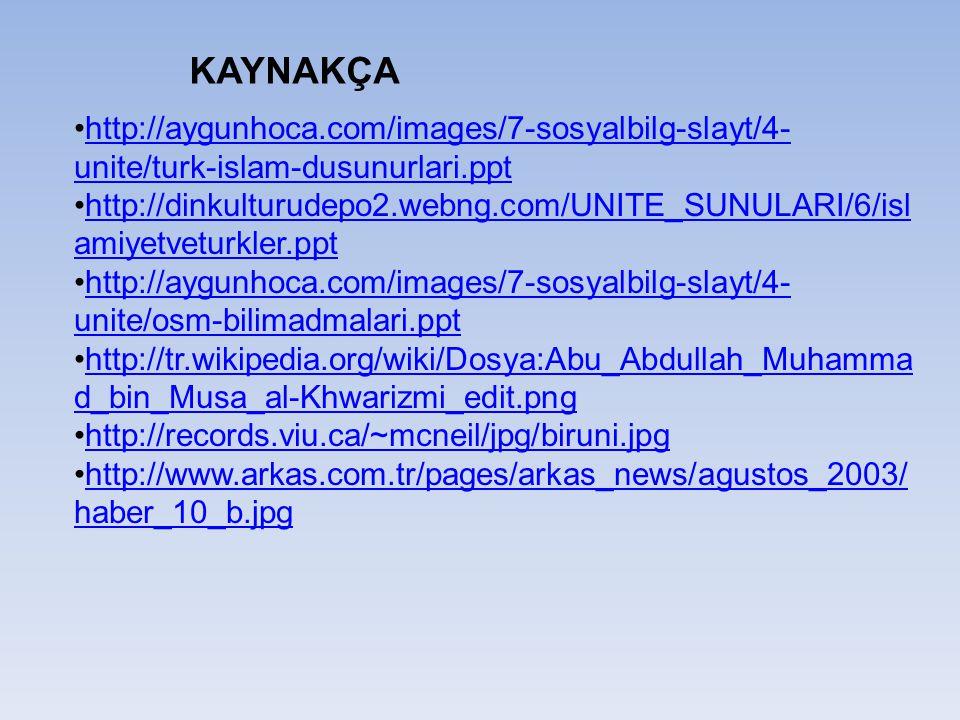 KAYNAKÇA http://aygunhoca.com/images/7-sosyalbilg-slayt/4-unite/turk-islam-dusunurlari.ppt.