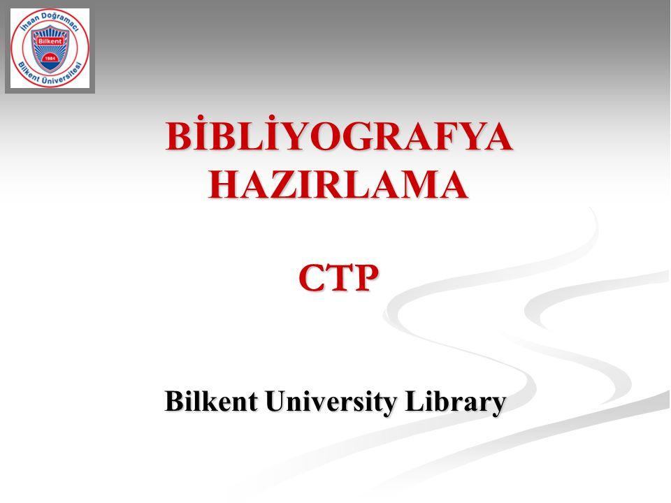 BİBLİYOGRAFYA HAZIRLAMA Bilkent University Library