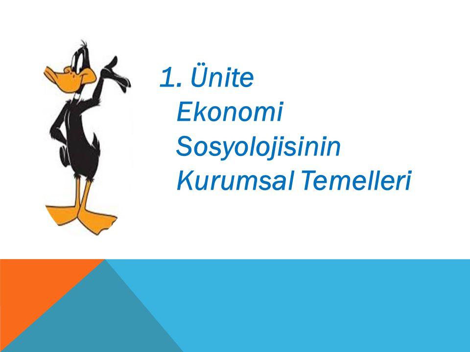 1. Ünite Ekonomi Sosyolojisinin Kurumsal Temelleri