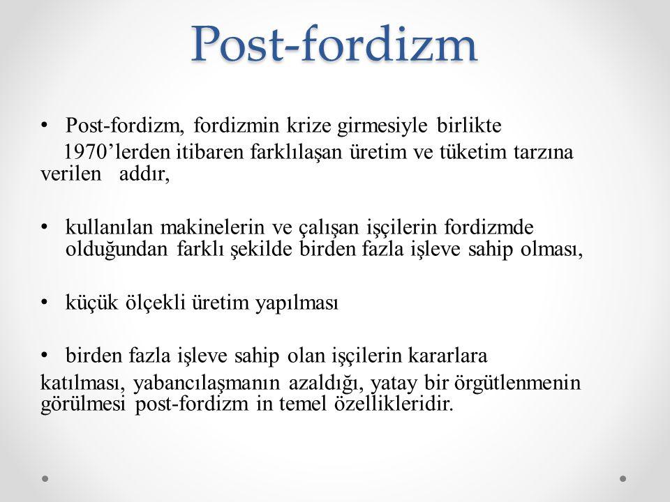 Post-fordizm Post-fordizm, fordizmin krize girmesiyle birlikte
