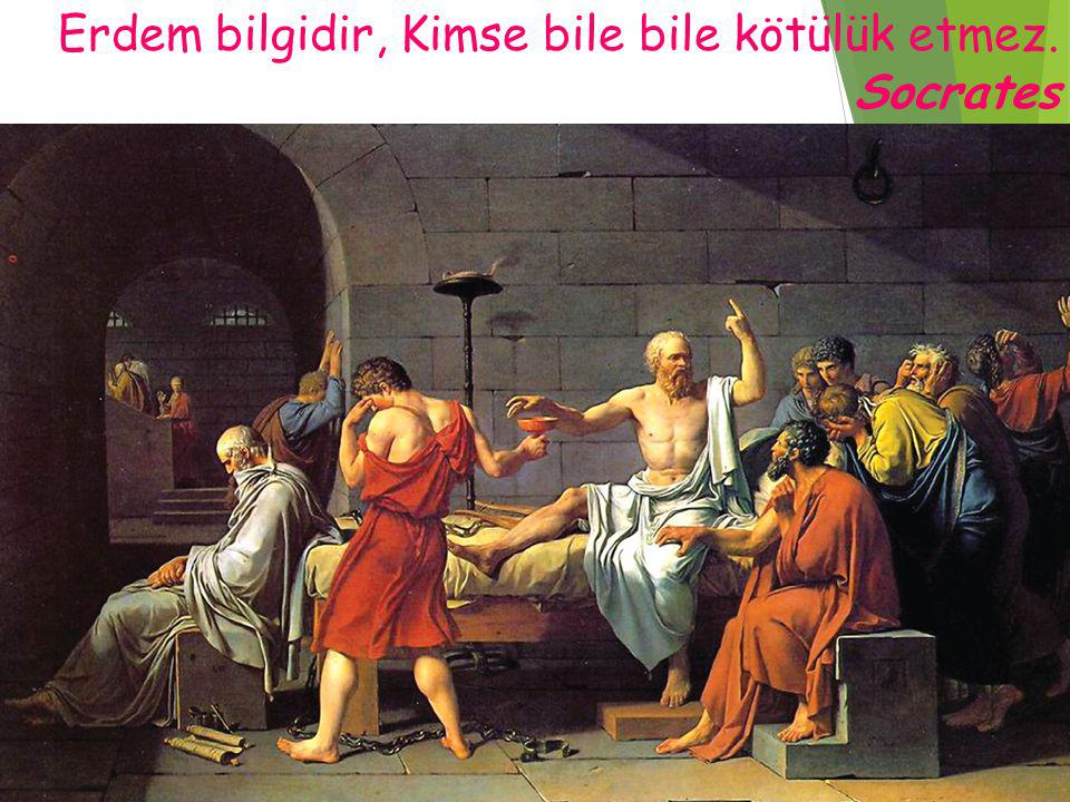 Erdem bilgidir, Kimse bile bile kötülük etmez. Socrates