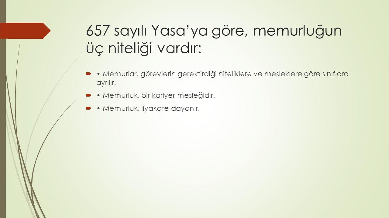 657 sayılı Yasa'ya göre, memurluğun üç niteliği vardır: