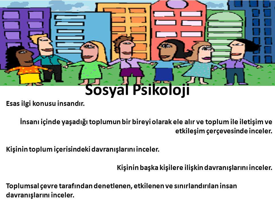 Sosyal Psikoloji Esas ilgi konusu insandır.