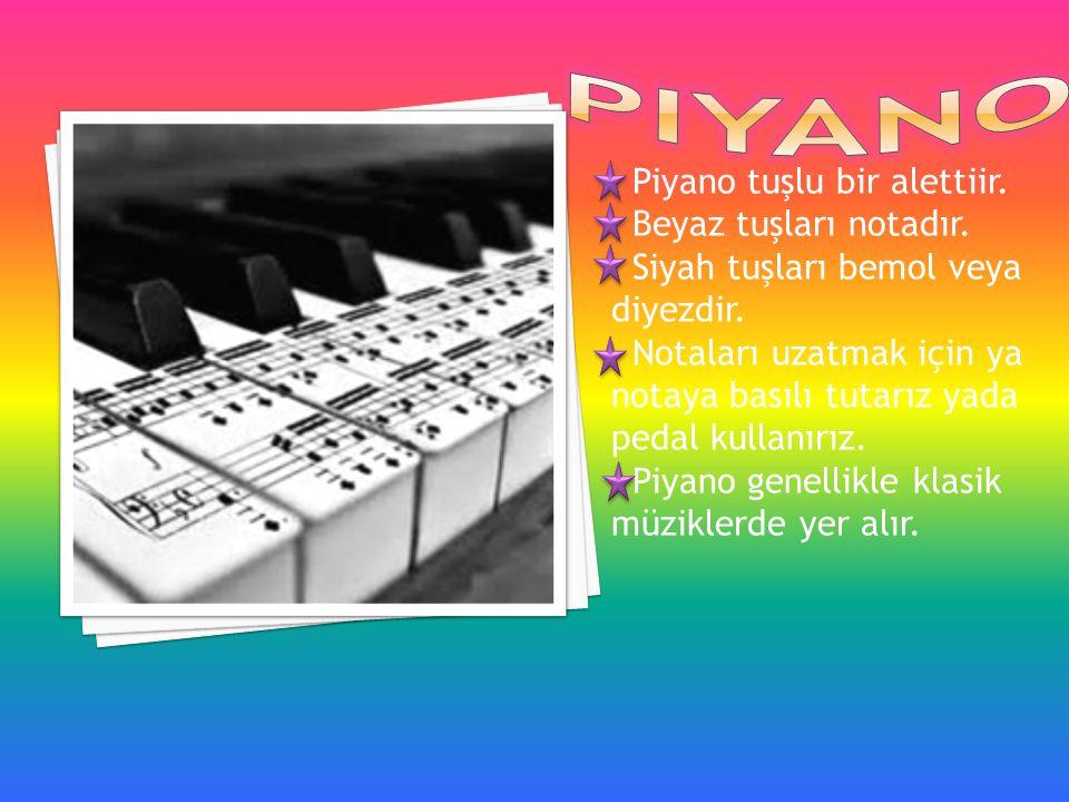 piyano Piyano tuşlu bir alettiir. Beyaz tuşları notadır.