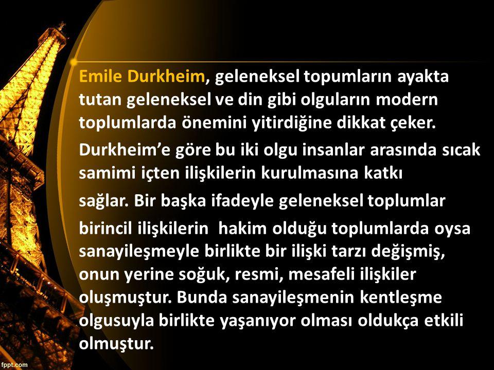 Emile Durkheim, geleneksel topumların ayakta tutan geleneksel ve din gibi olguların modern toplumlarda önemini yitirdiğine dikkat çeker.