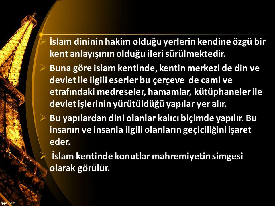 İslam dininin hakim olduğu yerlerin kendine özgü bir kent anlayışının olduğu ileri sürülmektedir.
