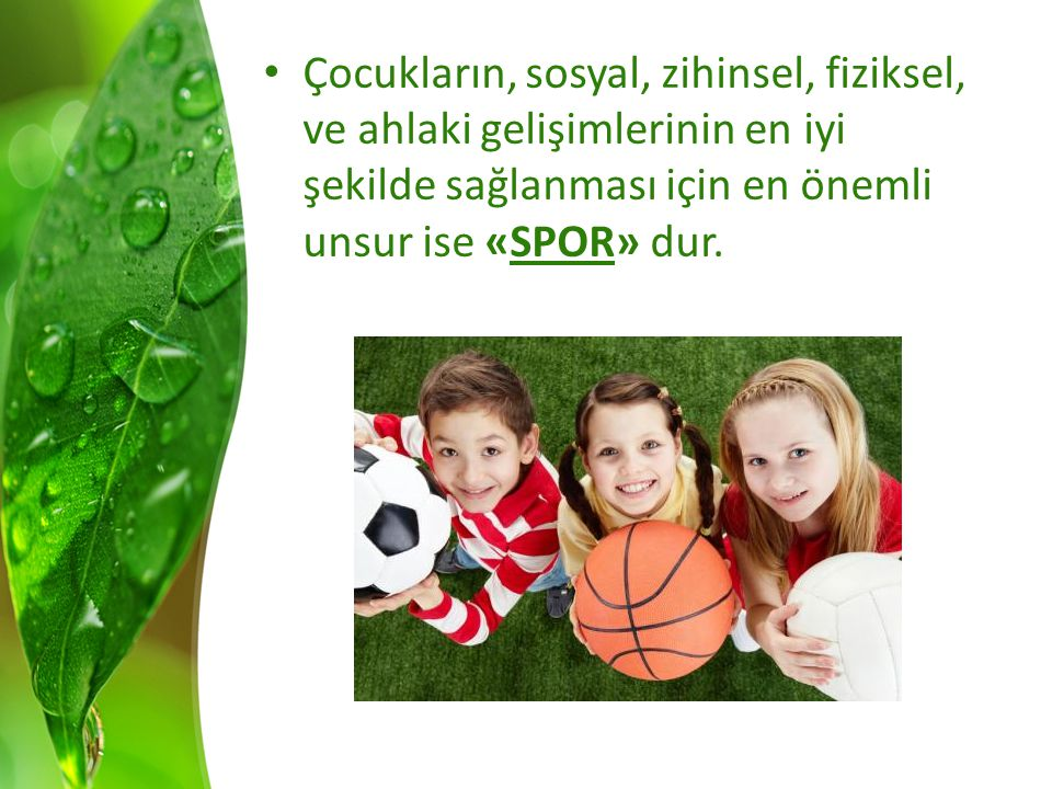 Çocukların, sosyal, zihinsel, fiziksel, ve ahlaki gelişimlerinin en iyi şekilde sağlanması için en önemli unsur ise «SPOR» dur.