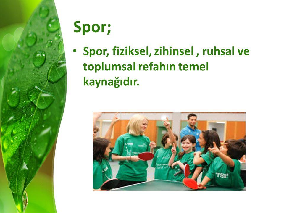 Spor; Spor, fiziksel, zihinsel , ruhsal ve toplumsal refahın temel kaynağıdır.