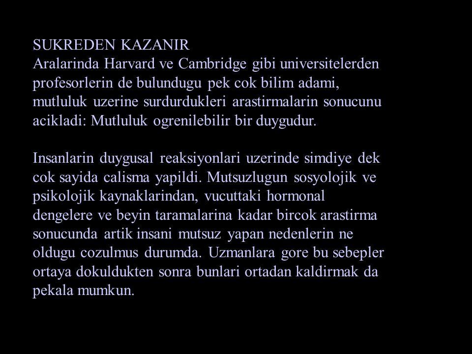 SUKREDEN KAZANIR Aralarinda Harvard ve Cambridge gibi universitelerden. profesorlerin de bulundugu pek cok bilim adami,