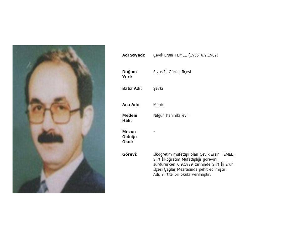 Adı Soyadı: Çevik Ersin TEMEL (1955–6.9.1989) Doğum Yeri: